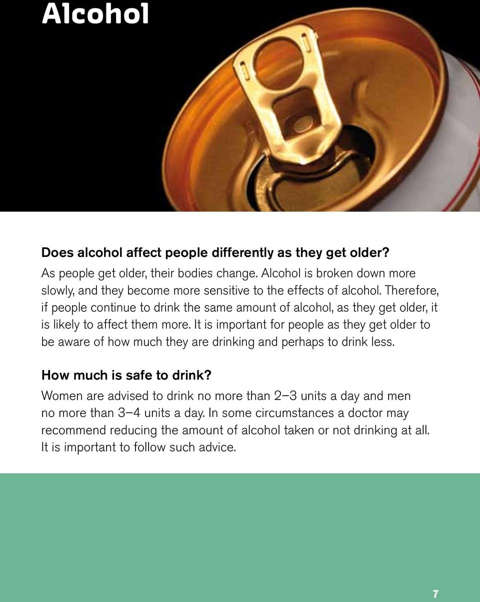 Therefore, if people continue to drink the same amount of alcohol, as they get older, it is likely to affect them more.