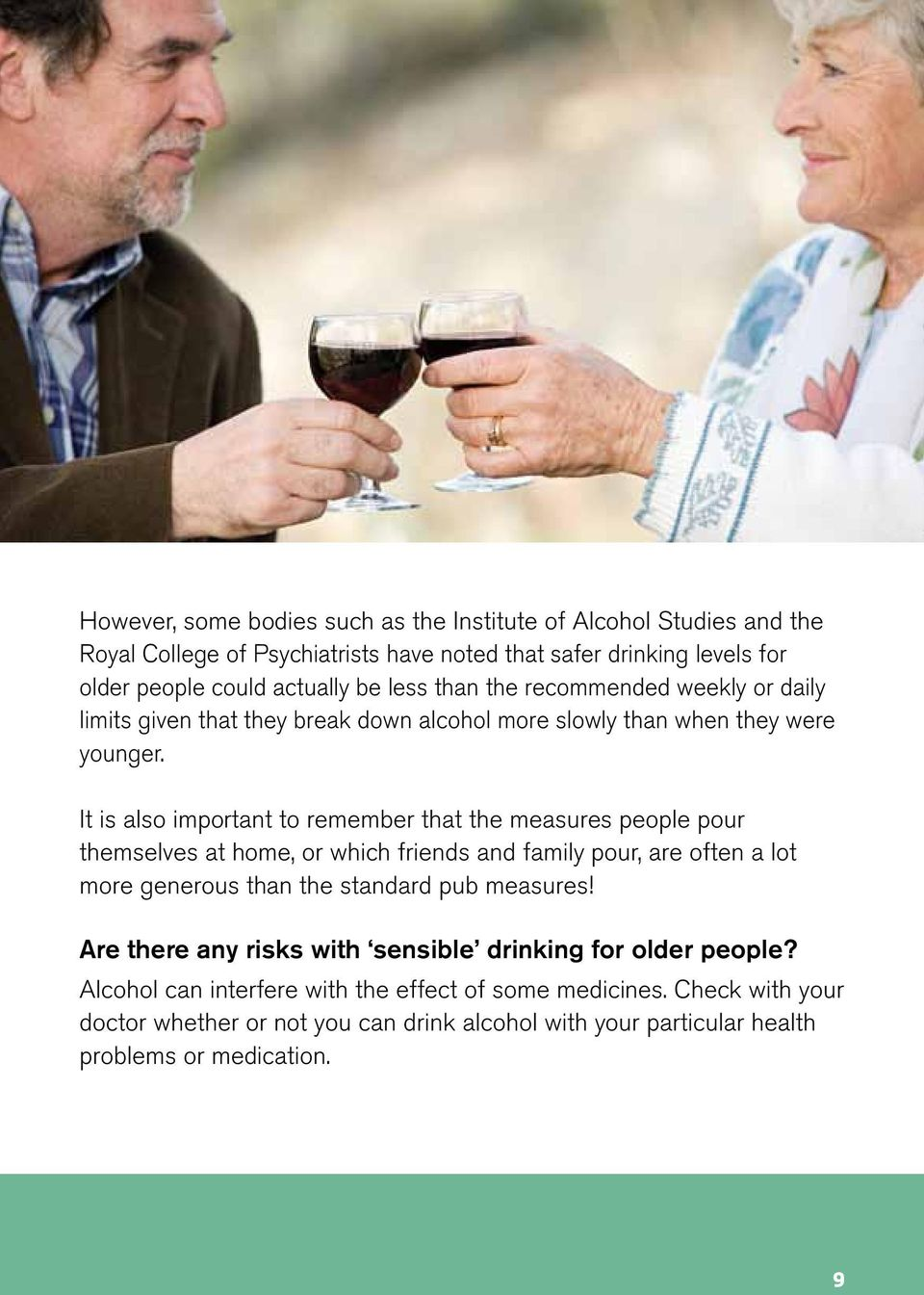 It is also important to remember that the measures people pour themselves at home, or which friends and family pour, are often a lot more generous than the standard pub measures!