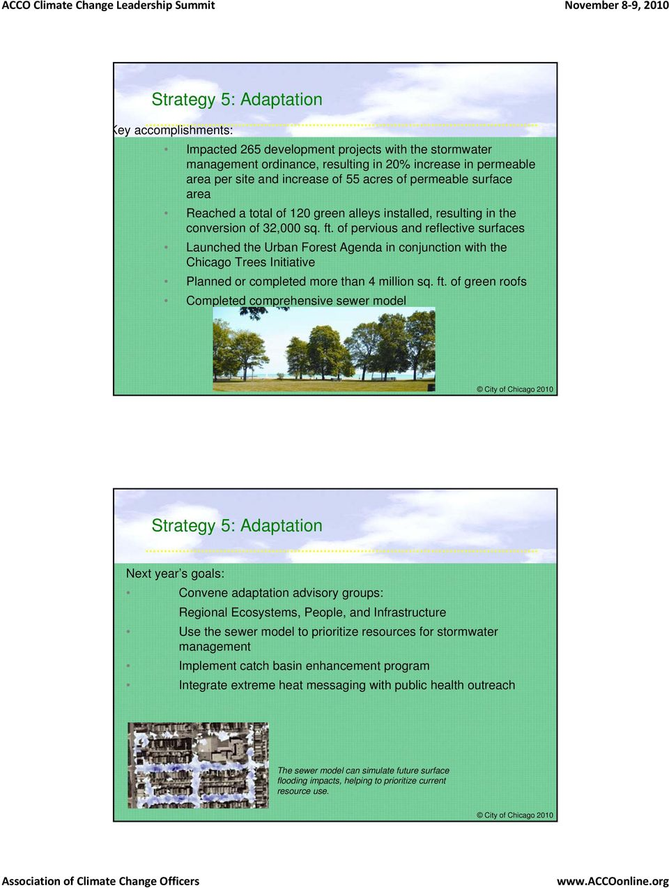 of pervious and reflective surfaces Launched the Urban Forest Agenda in conjunction with the Chicago Trees Initiative Planned or completed more than 4 million sq. ft.