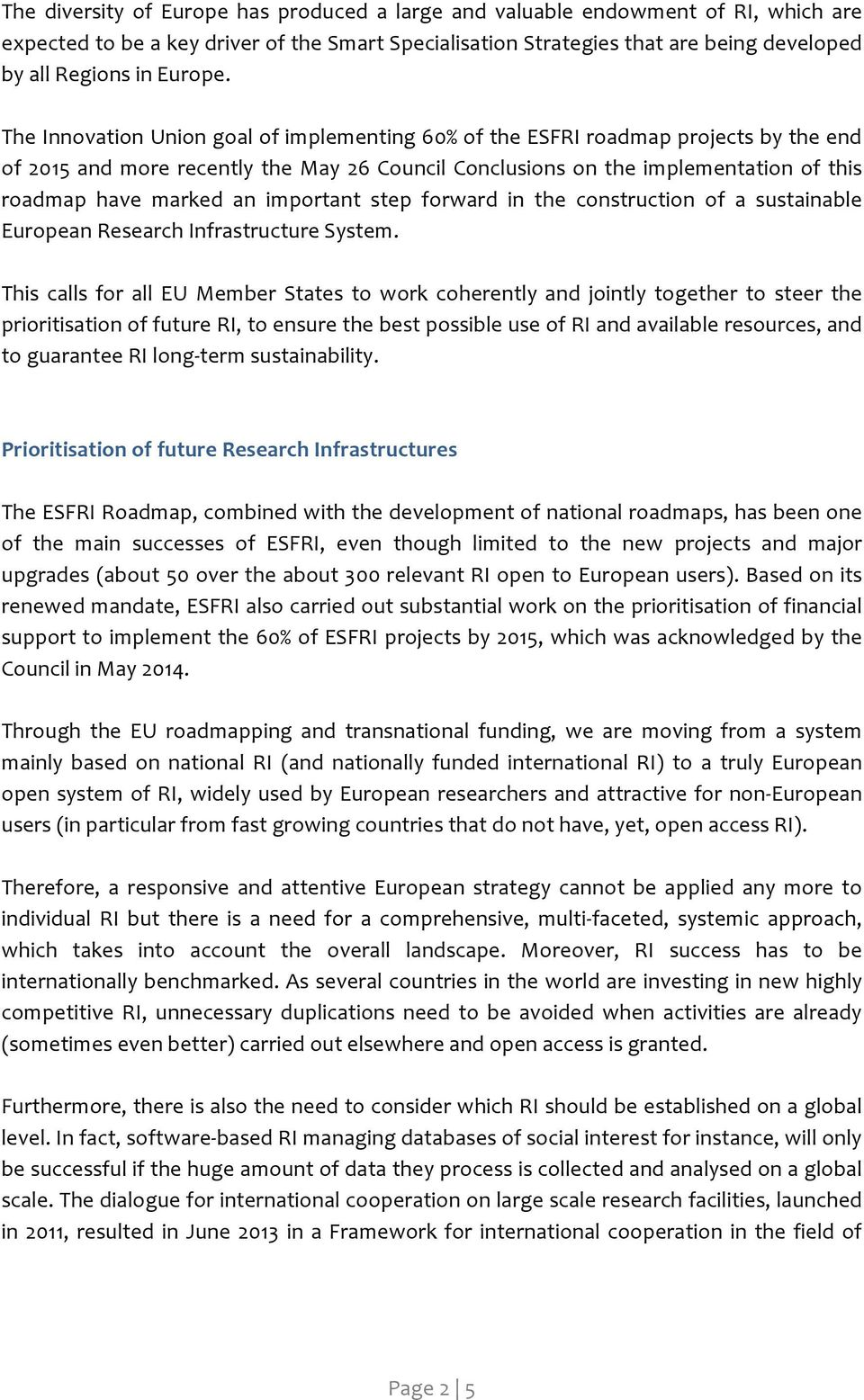 The Innovation Union goal of implementing 60% of the ESFRI roadmap projects by the end of 2015 and more recently the May 26 Council Conclusions on the implementation of this roadmap have marked an