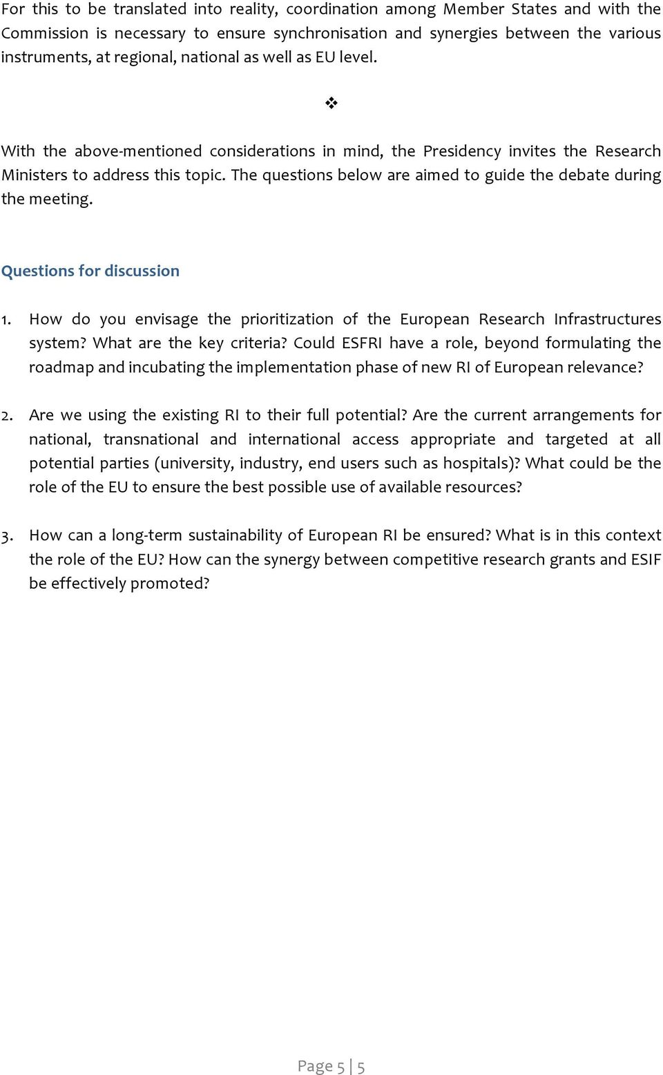 The questions below are aimed to guide the debate during the meeting. Questions for discussion 1. How do you envisage the prioritization of the European Research Infrastructures system?