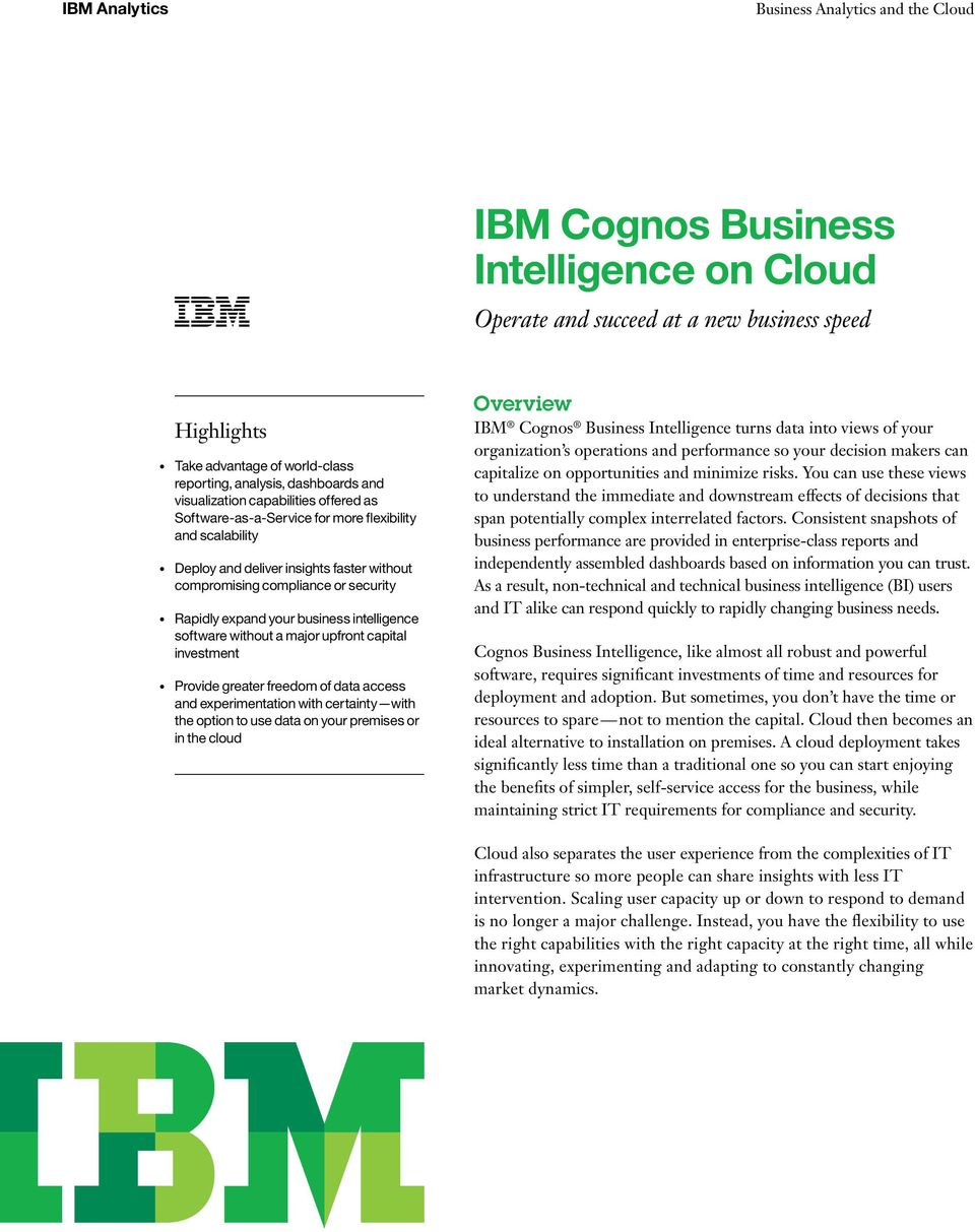 a major upfront capital investment Provide greater freedom of data access and experimentation with certainty with the option to use data on your premises or in the cloud Overview IBM Cognos Business