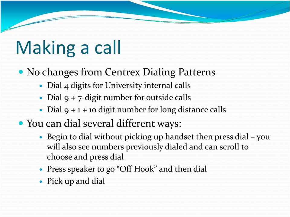 different ways: Begin to dial without picking up handset then press dial you will also see numbers