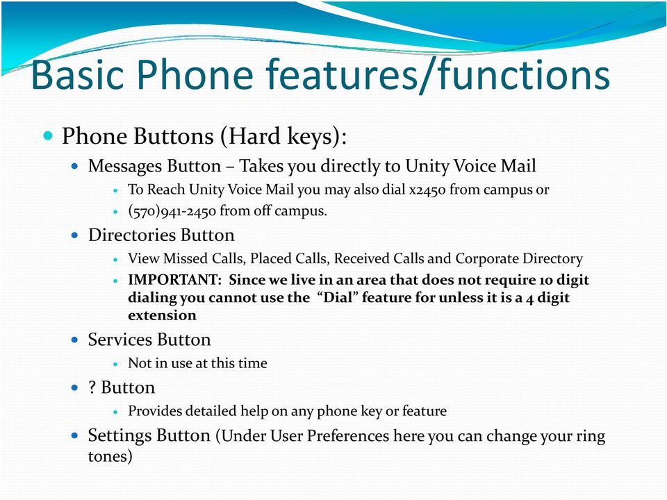 Directories Button View Missed Calls, Placed Calls, Received Calls and Corporate Directory IMPORTANT: Since we live in an area that does not require 10