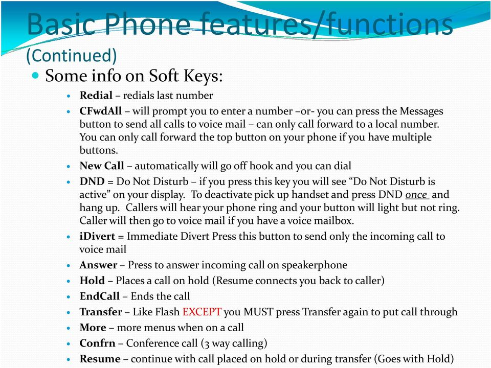 New Call automatically will go off hook and you can dial DND = Do Not Disturb if you press this key you will see Do Not Disturb is active on your display.