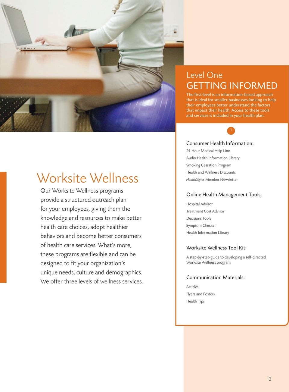 1 Worksite Wellness Our Worksite Wellness programs provide a structured outreach plan for your employees, giving them the knowledge and resources to make better health care choices, adopt healthier