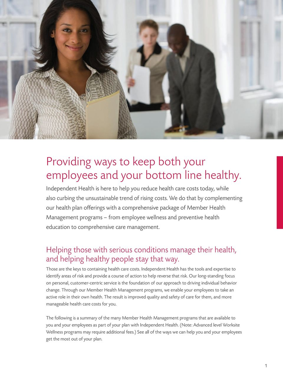 We do that by complementing our health plan offerings with a comprehensive package of Member Health Management programs from employee wellness and preventive health education to comprehensive care