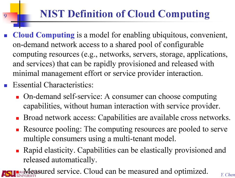 Essential Characteristics: On-demand self-service: A consumer can choose computing capabilities, without human interaction with service provider.