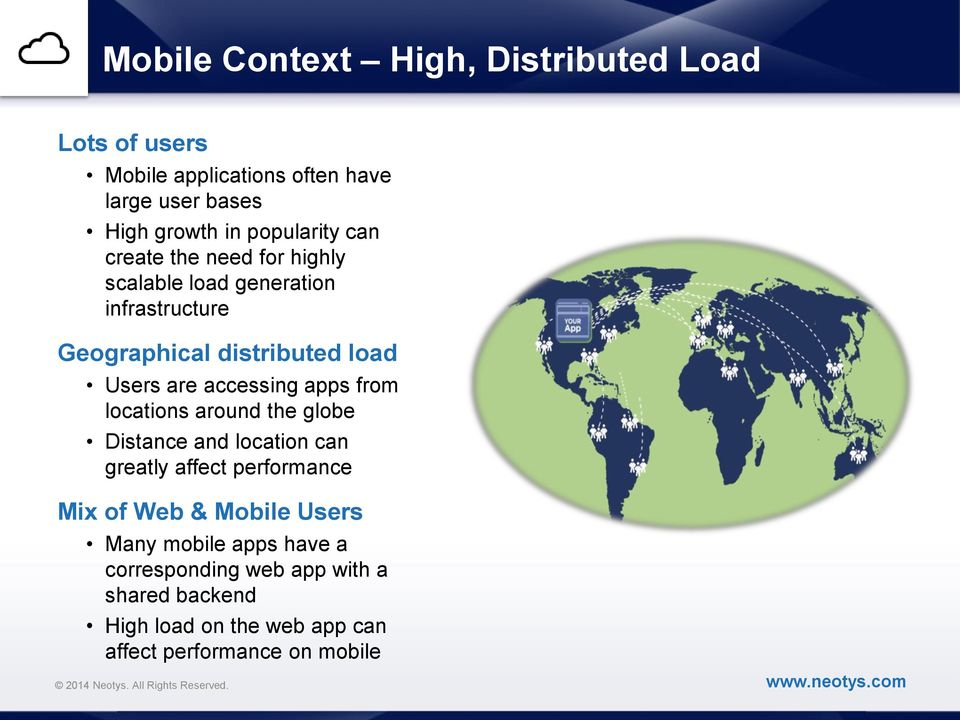 accessing apps from locations around the globe Distance and location can greatly affect performance Mix of Web & Mobile