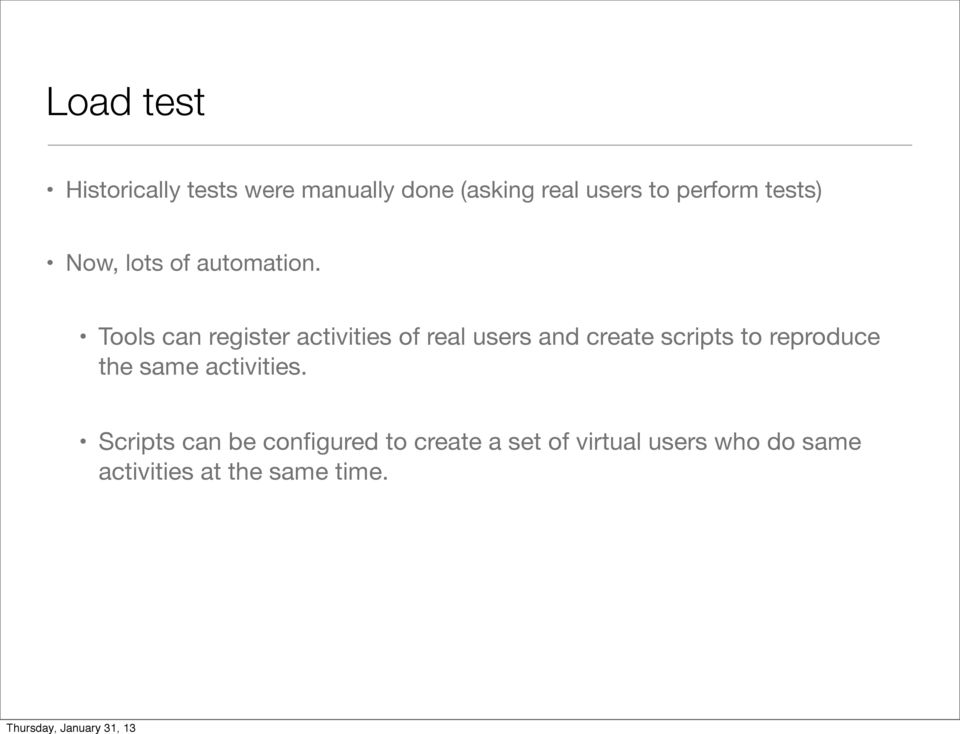Tools can register activities of real users and create scripts to reproduce