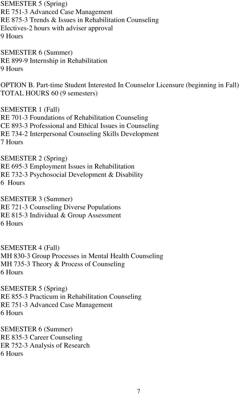 Part-time Student Interested In Counselor Licensure (beginning in Fall) TOTAL HOURS 60 (9 semesters) SEMESTER 1 (Fall) RE 701-3 Foundations of Rehabilitation Counseling CE 893-3 Professional and