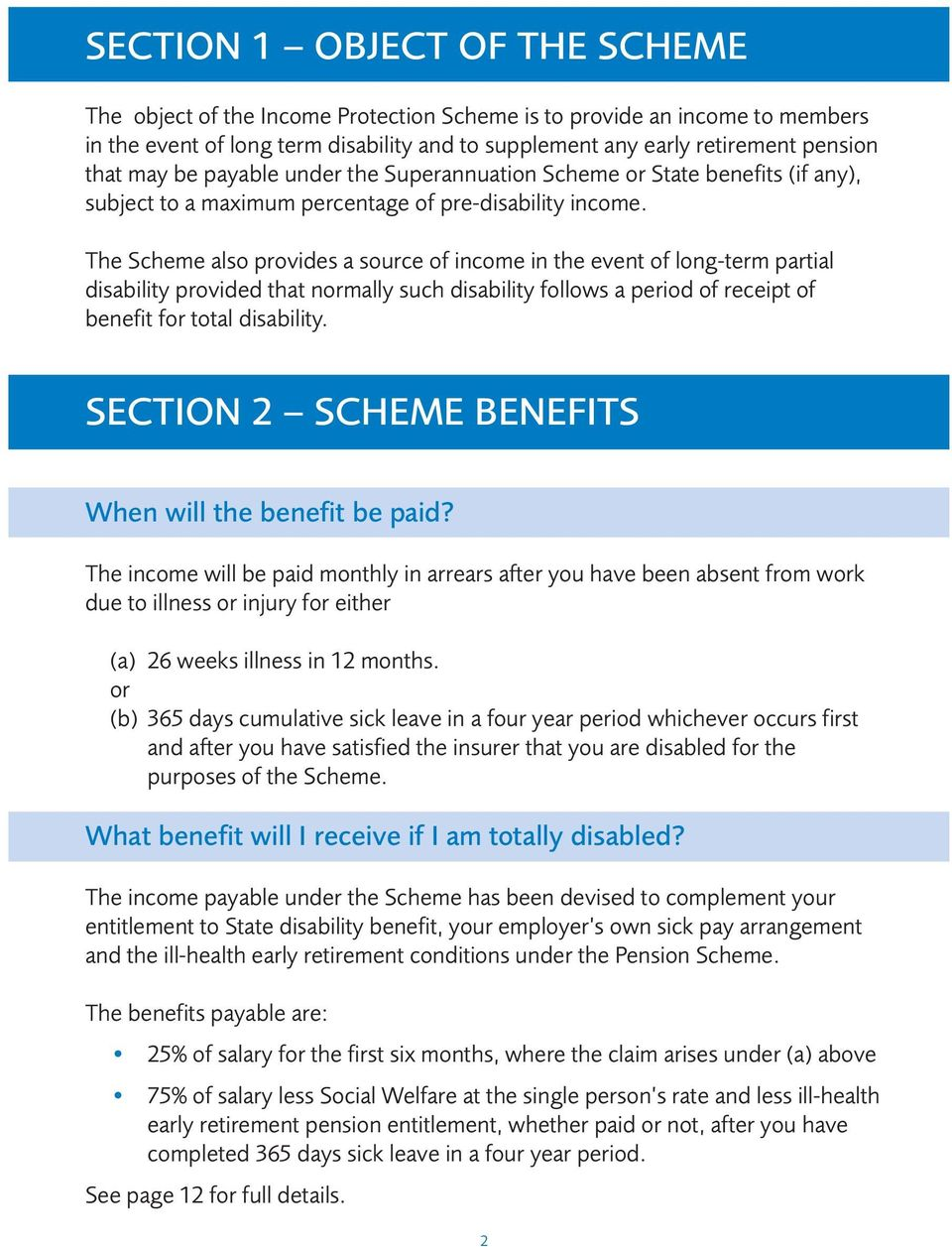 The Scheme also provides a source of income in the event of long-term partial disability provided that normally such disability follows a period of receipt of benefit for total disability.