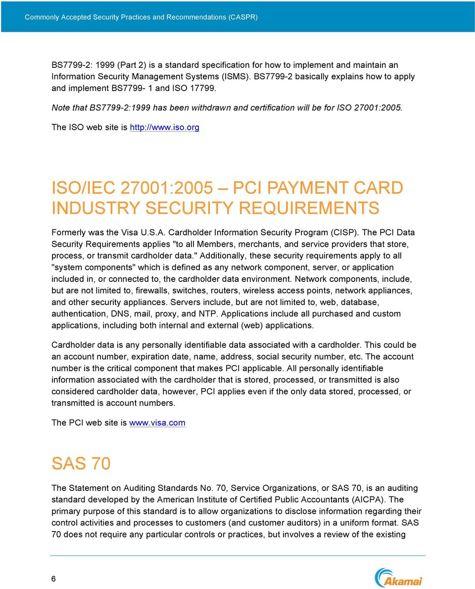 iso.org ISO/IEC 27001:2005 PCI PAYMENT CARD INDUSTRY SECURITY REQUIREMENTS Formerly was the Visa U.S.A. Cardholder Information Security Program (CISP).