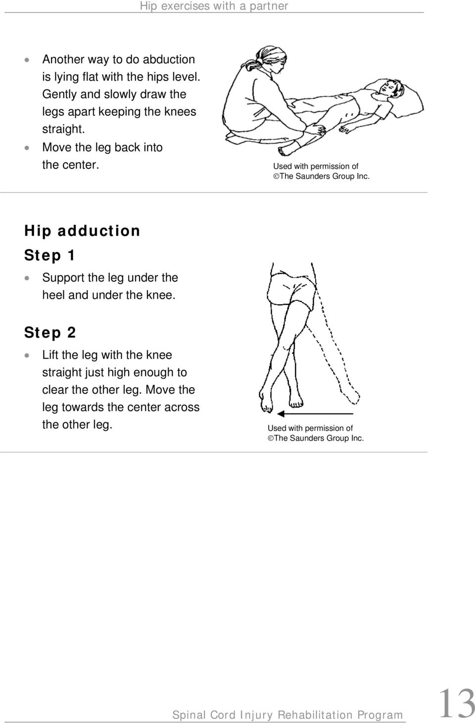 Hip adduction Support the leg under the heel and under the knee.