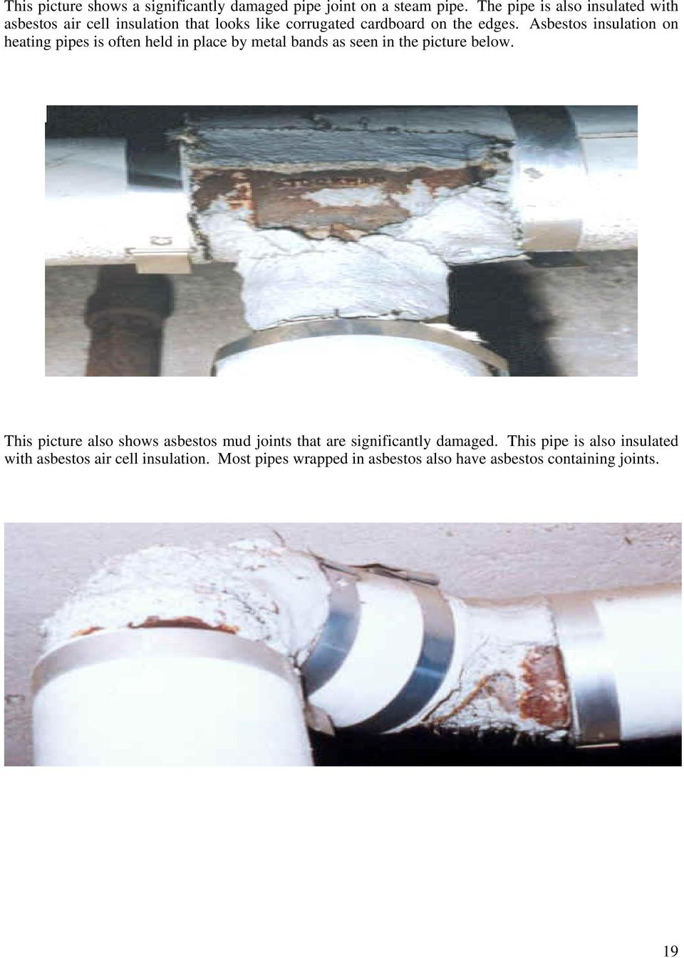 Asbestos insulation on heating pipes is often held in place by metal bands as seen in the picture below.