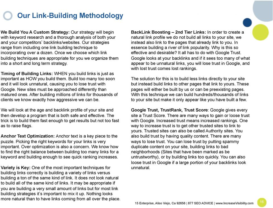 Once we choose which link building techniques are appropriate for you we organize them into a short and long term strategy.