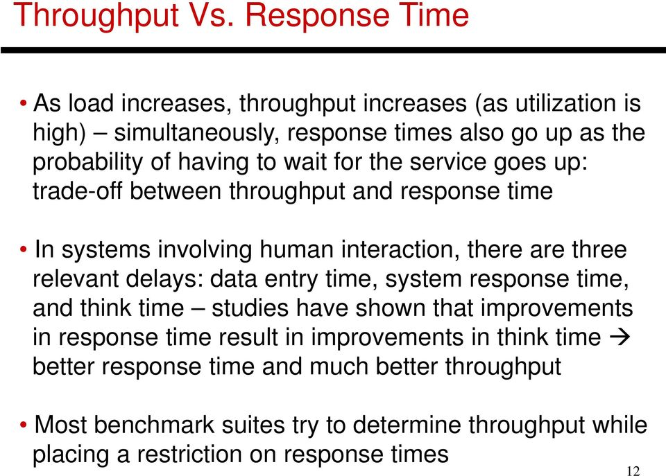 wait for the service goes up: trade-off between throughput and response time In systems involving human interaction, there are three relevant delays: