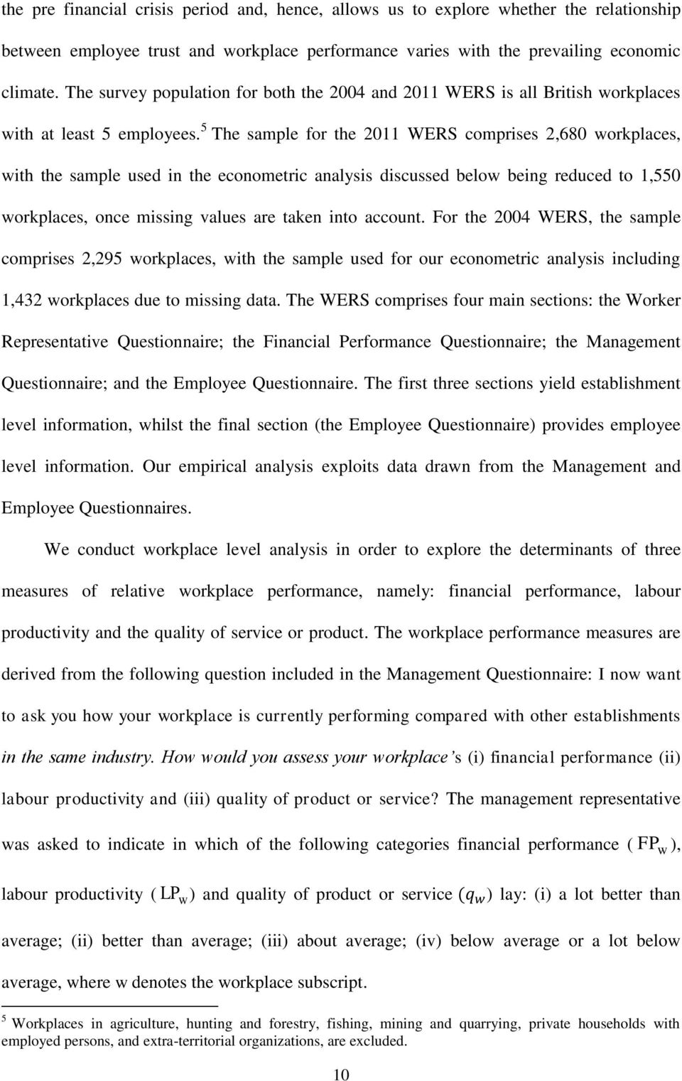 5 The sample for the 2011 WERS comprises 2,680 workplaces, with the sample used in the econometric analysis discussed below being reduced to 1,550 workplaces, once missing values are taken into