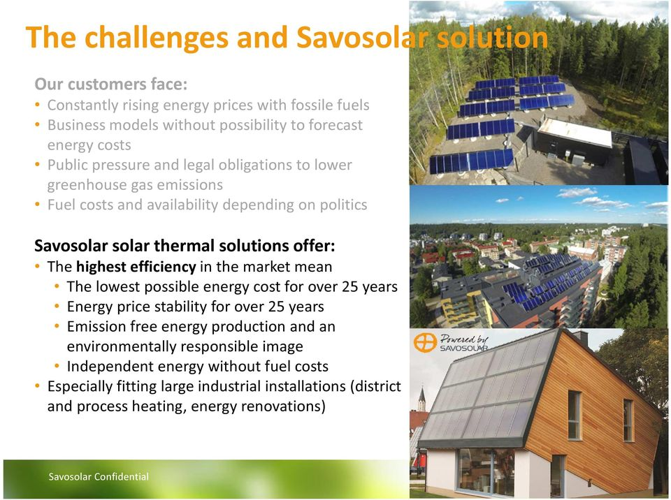 highest efficiency in the market mean The lowest possible energy cost for over 25 years Energy price stability for over 25 years Emission free energy production and an