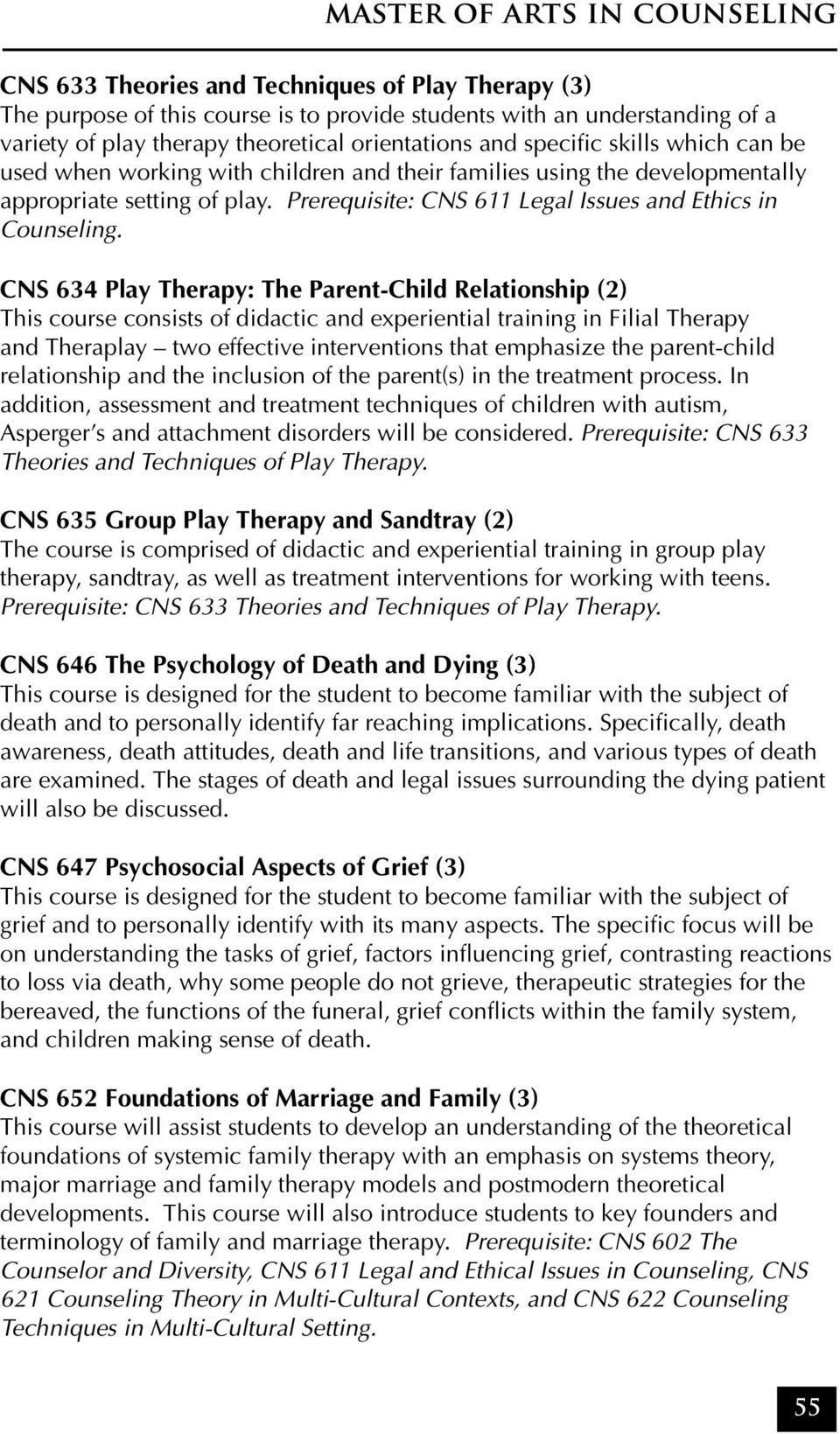 CNS 634 Play Therapy: The Parent-Child Relationship (2) This course consists of didactic and experiential training in Filial Therapy relationship and the inclusion of the parent(s) in the treatment