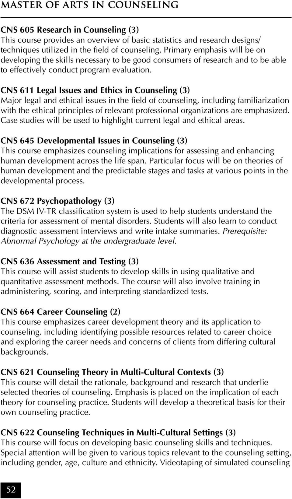 CNS 611 Legal Issues and Ethics in Counseling (3) Major legal and ethical issues in the field of counseling, including familiarization with the ethical principles of relevant professional