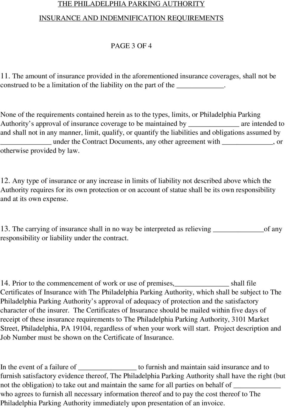 None of the requirements contained herein as to the types, limits, or Philadelphia Parking Authority s approval of insurance coverage to be maintained by are intended to and shall not in any manner,