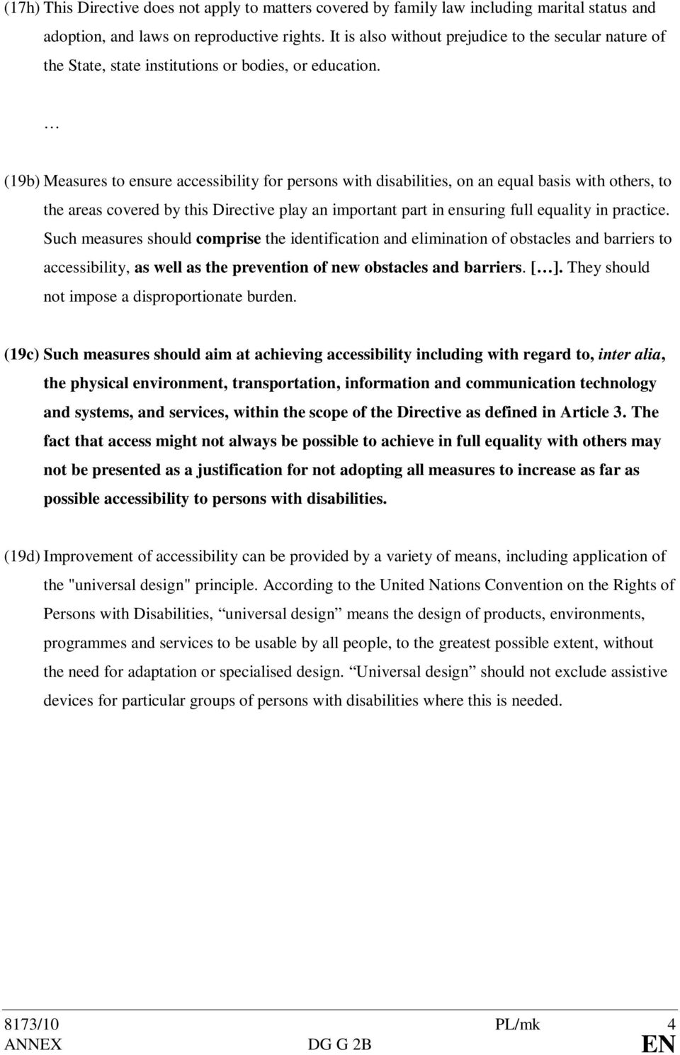 (19b) Measures to ensure accessibility for persons with disabilities, on an equal basis with others, to the areas covered by this Directive play an important part in ensuring full equality in