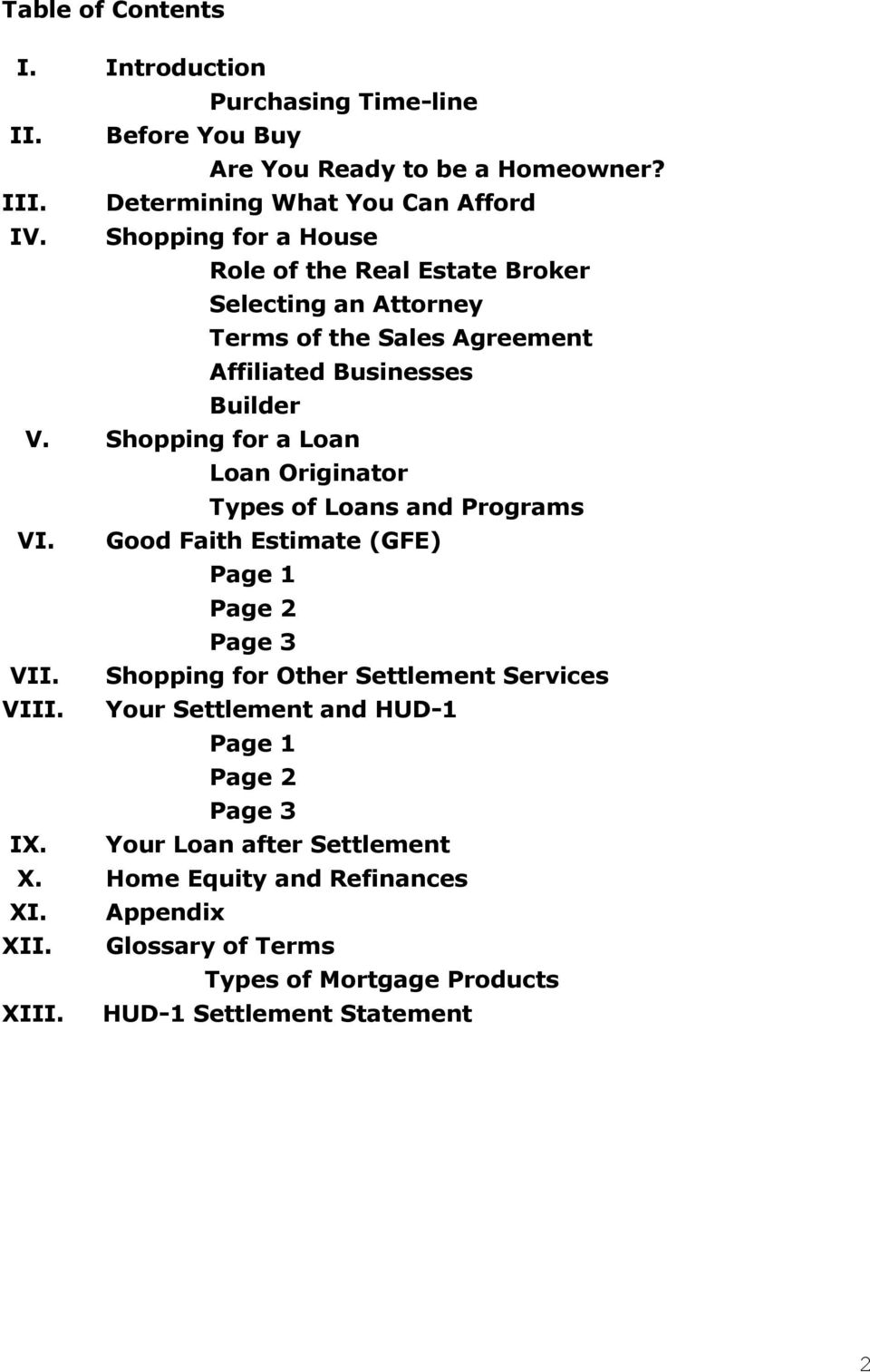 Shopping for a Loan Loan Originator Types of Loans and Programs VI. Good Faith Estimate (GFE) Page 1 Page 2 Page 3 VII. Shopping for Other Settlement Services VIII.
