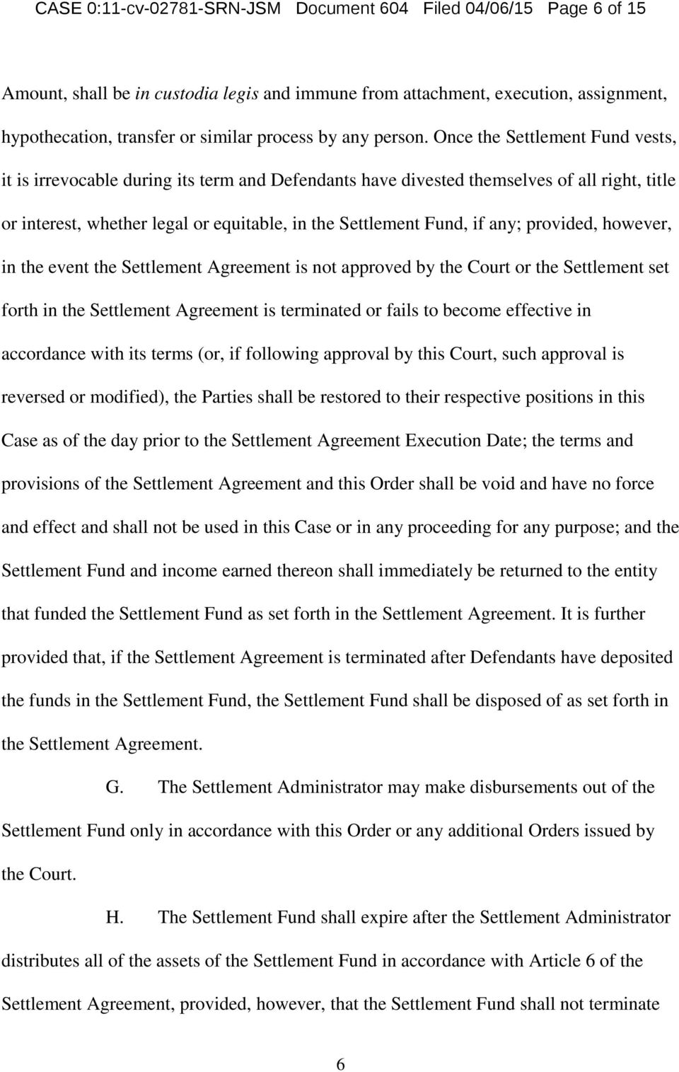 Once the Settlement Fund vests, it is irrevocable during its term and Defendants have divested themselves of all right, title or interest, whether legal or equitable, in the Settlement Fund, if any;