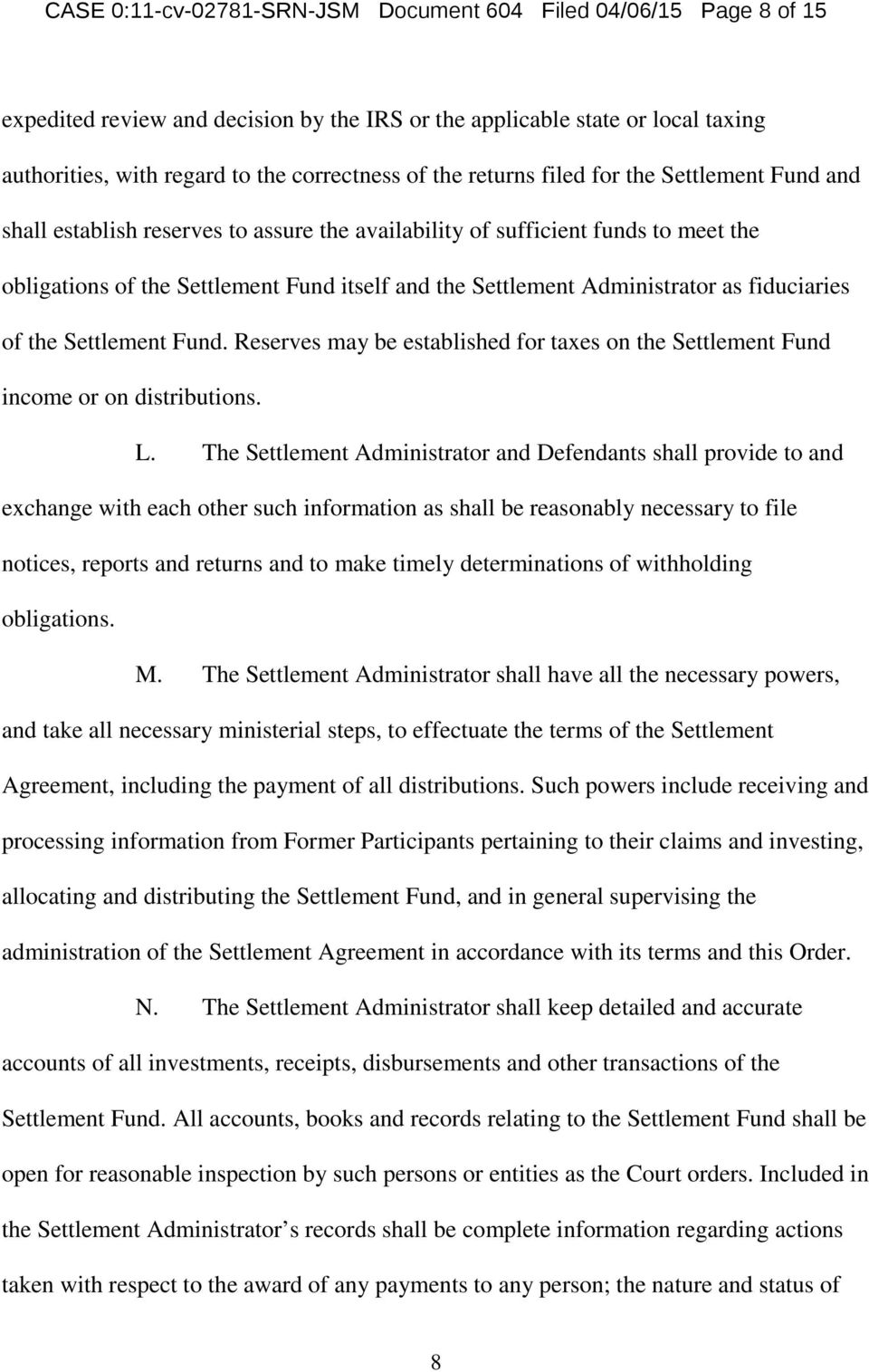 Administrator as fiduciaries of the Settlement Fund. Reserves may be established for taxes on the Settlement Fund income or on distributions. L.
