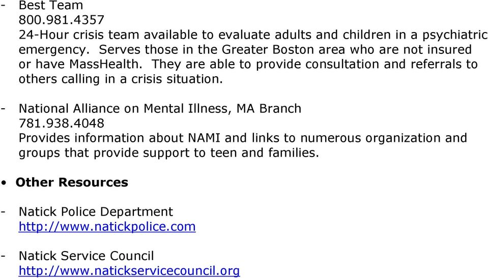 They are able to provide consultation and referrals to others calling in a crisis situation. - National Alliance on Mental Illness, MA Branch 781.938.