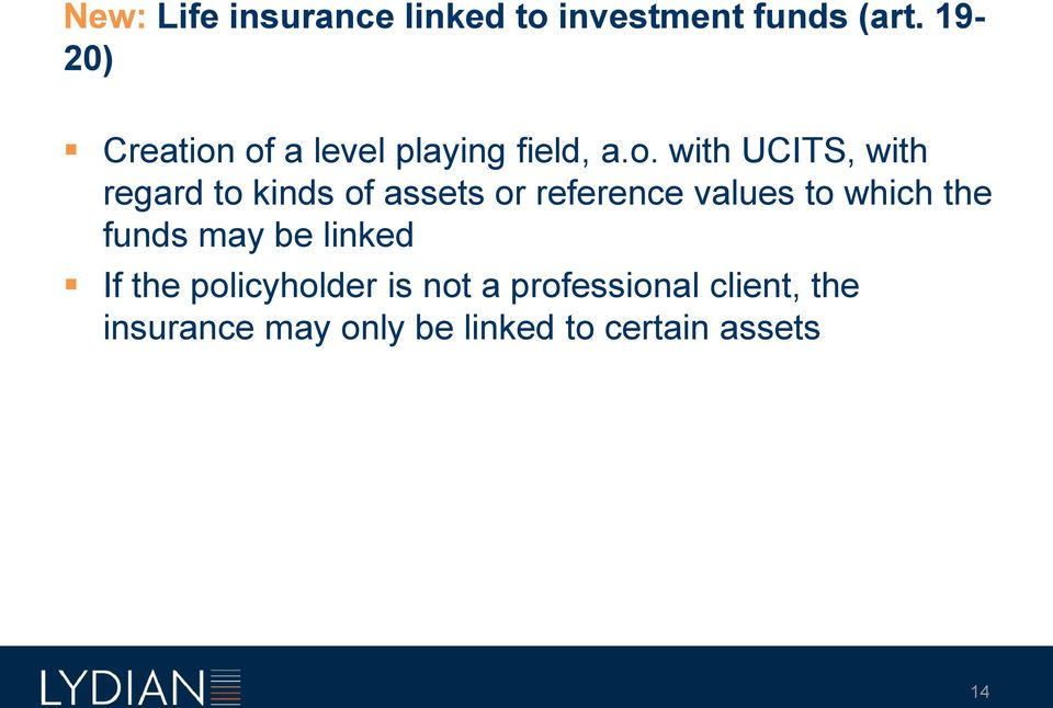 of a level playing field, a.o. with UCITS, with regard to kinds of assets