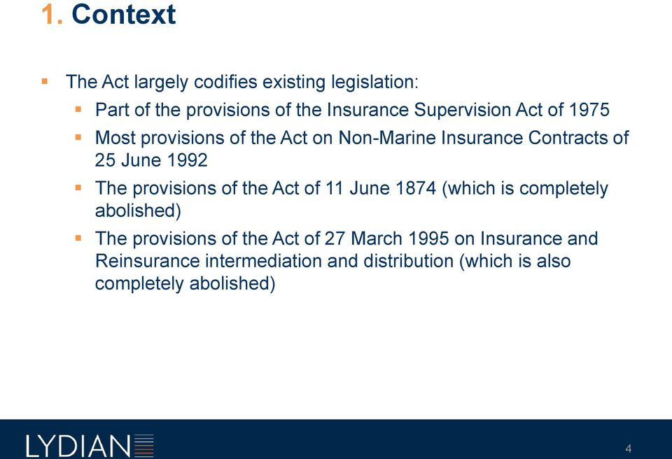 The provisions of the Act of 11 June 1874 (which is completely abolished) The provisions of the Act of