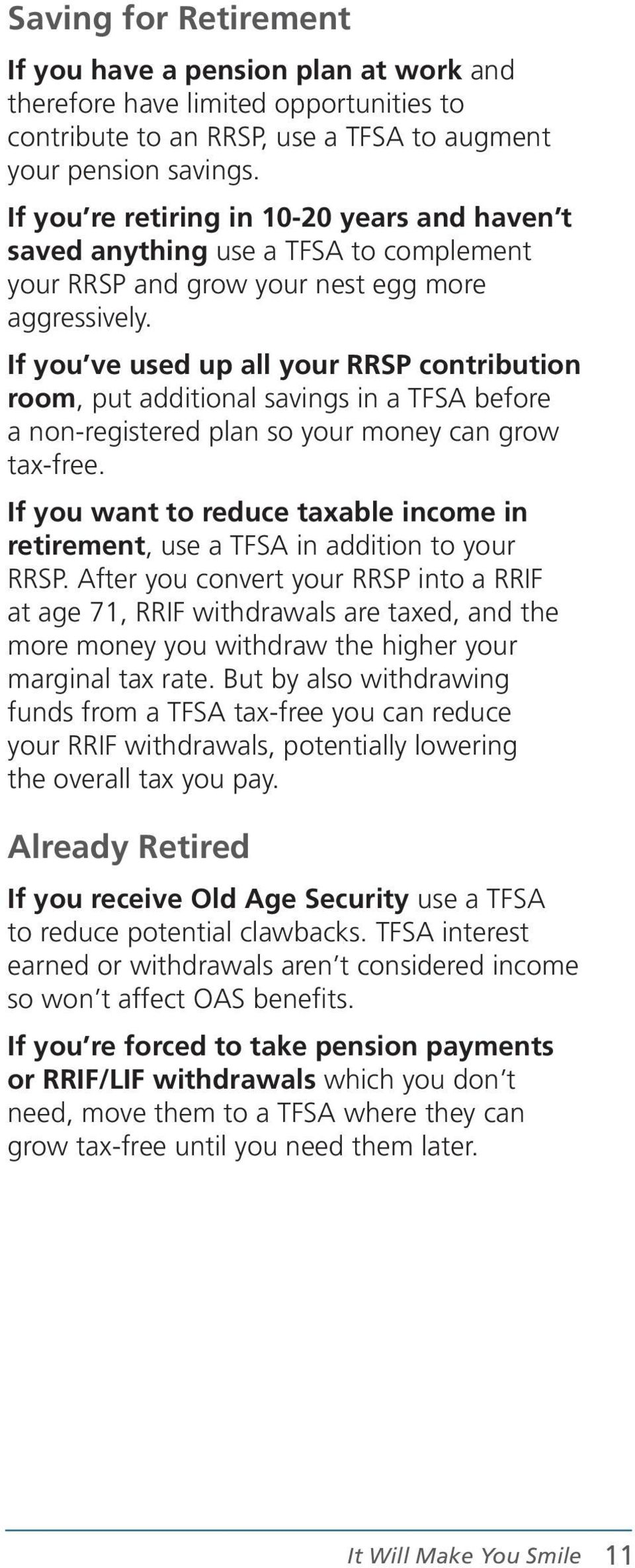If you ve used up all your RRSP contribution room, put additional savings in a TFSA before a non-registered plan so your money can grow tax-free.