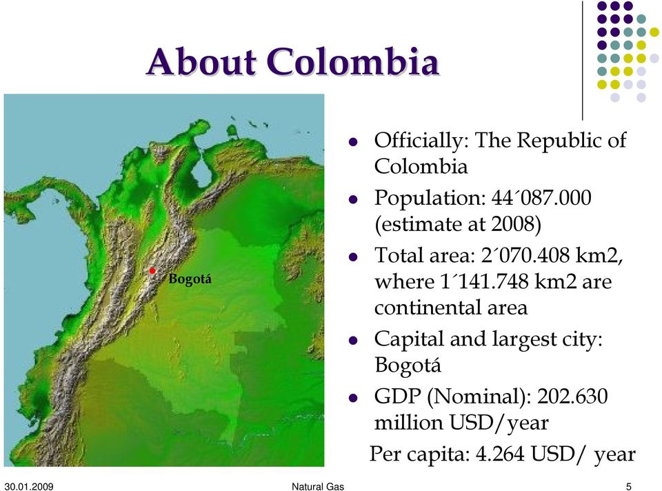 748 km2 are continental area Capital and largest city: Bogotá GDP