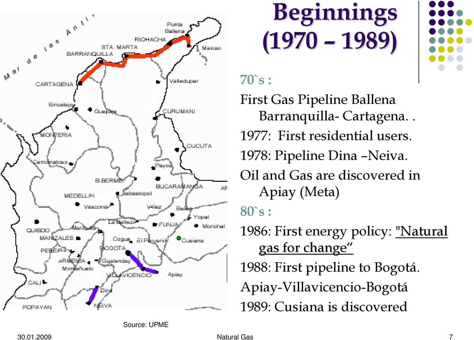 "Oil and Gas are discovered in Apiay (Meta) 80`s : 1986: First energy policy: ""Natural gas"