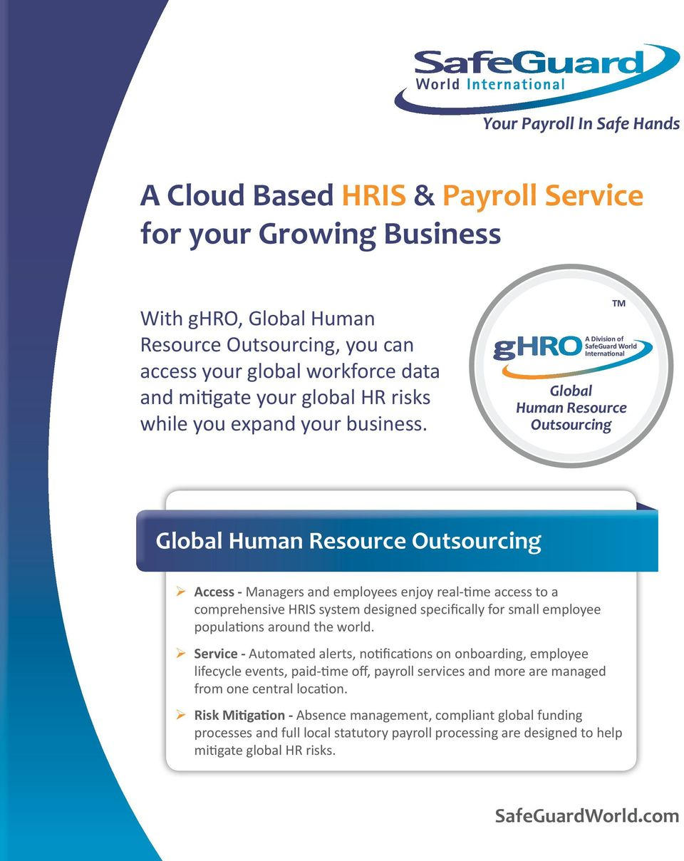 TM A Division of SafeGuard World Interna onal Global Human Resource Outsourcing Global Human Resource Outsourcing Access - Managers and employees enjoy real-time access to a comprehensive HRIS system