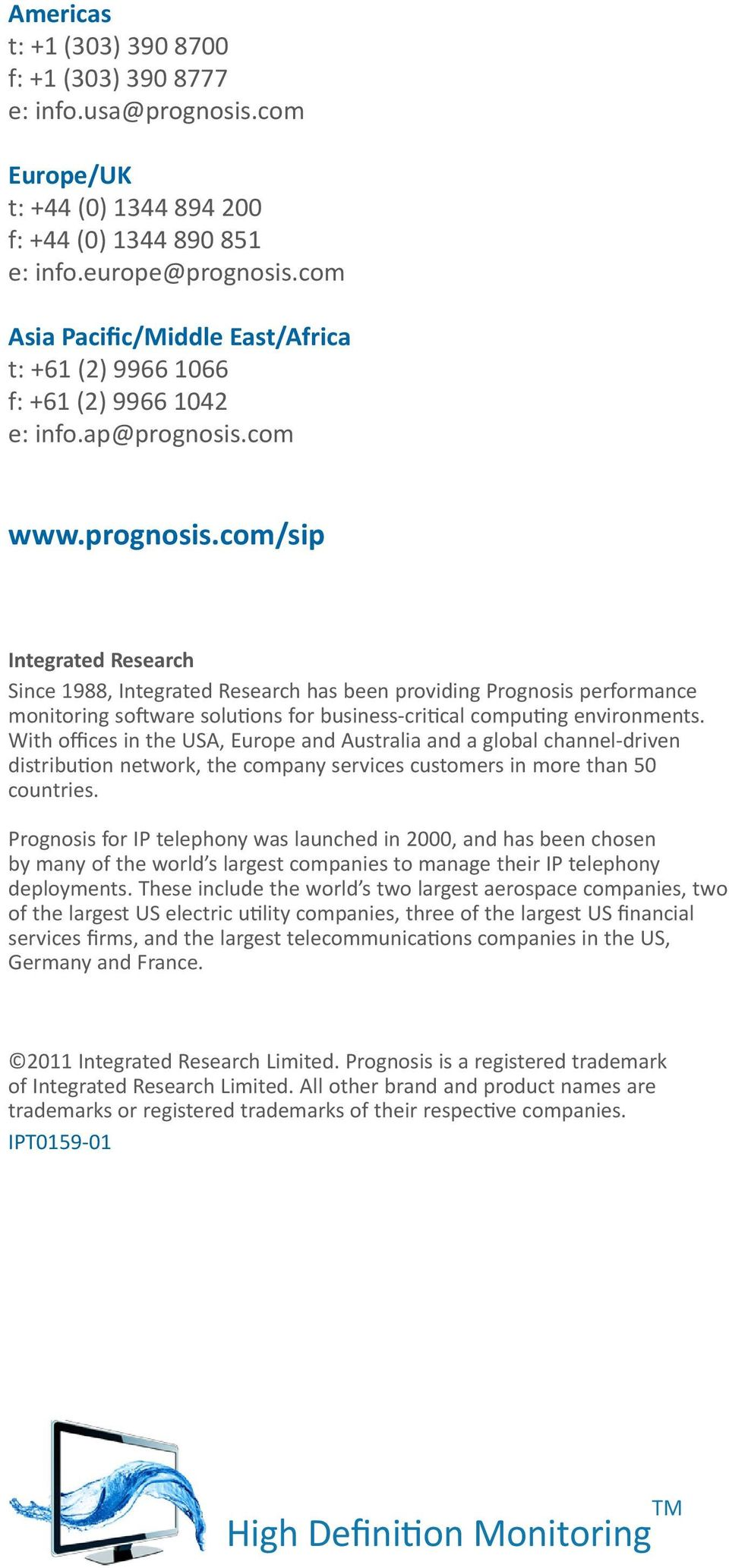 com www.prognosis.com/sip Integrated Research Since 1988, Integrated Research has been providing Prognosis performance monitoring software solutions for business-critical computing environments.