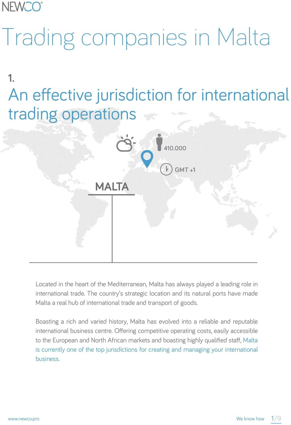 The country s strategic location and its natural ports have made Malta a real hub of international trade and transport of goods.