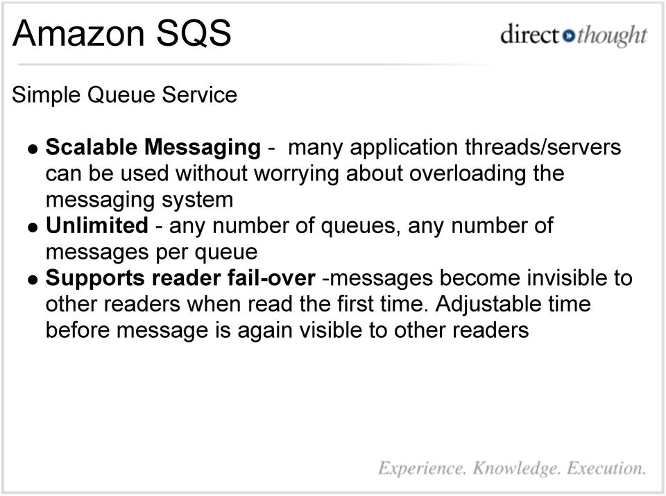 any number of messages per queue Supports reader fail-over -messages become invisible to other