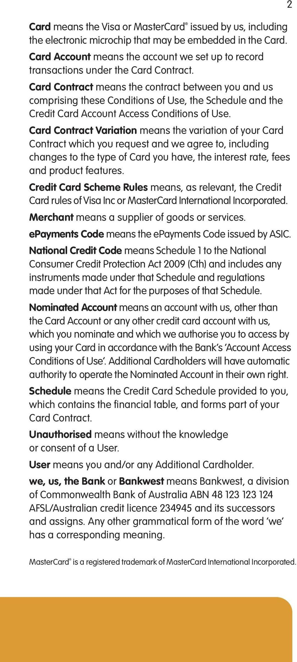 Card Contract means the contract between you and us comprising these Conditions of Use, the Schedule and the Credit Card Account Access Conditions of Use.