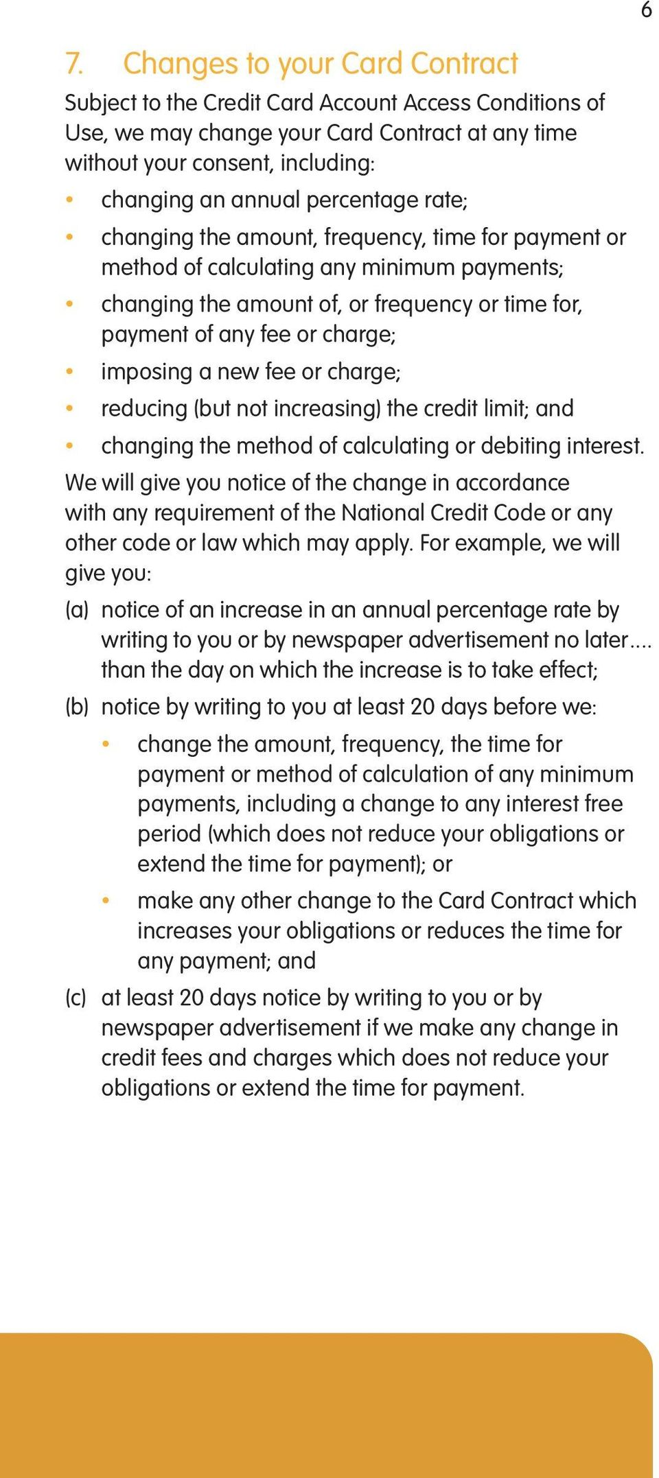 imposing a new fee or charge; reducing (but not increasing) the credit limit; and changing the method of calculating or debiting interest.