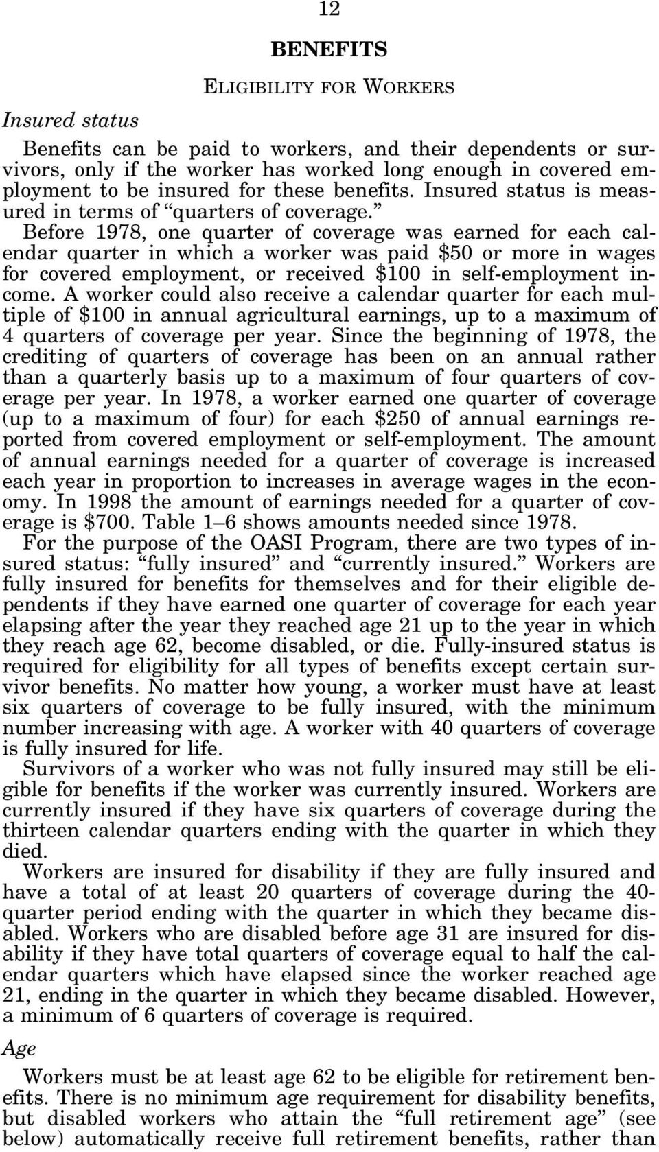 Before 1978, one quarter of coverage was earned for each calendar quarter in which a worker was paid $50 or more in wages for covered employment, or received $100 in self-employment income.