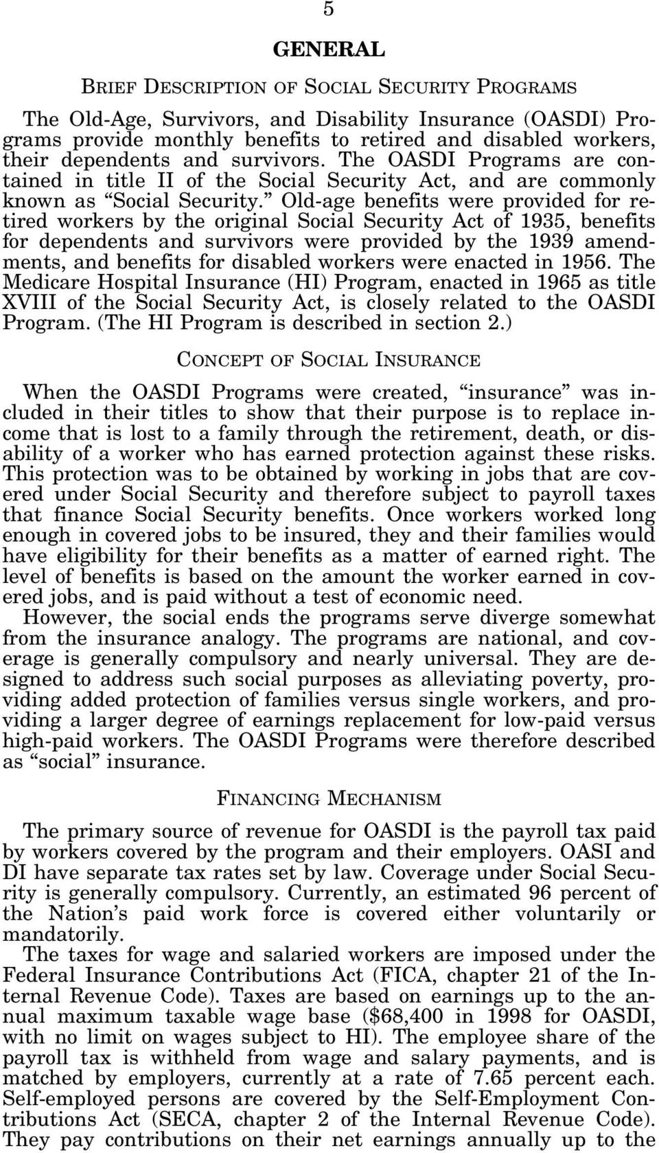 Old-age benefits were provided for retired workers by the original Social Security Act of 1935, benefits for dependents and survivors were provided by the 1939 amendments, and benefits for disabled