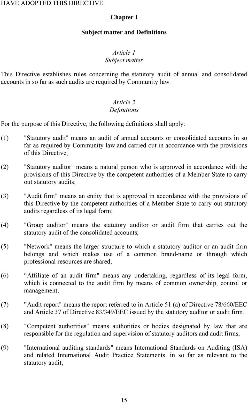 "Article 2 Definitions For the purpose of this Directive, the following definitions shall apply: (1) ""Statutory audit"" means an audit of annual accounts or consolidated accounts in so far as required"