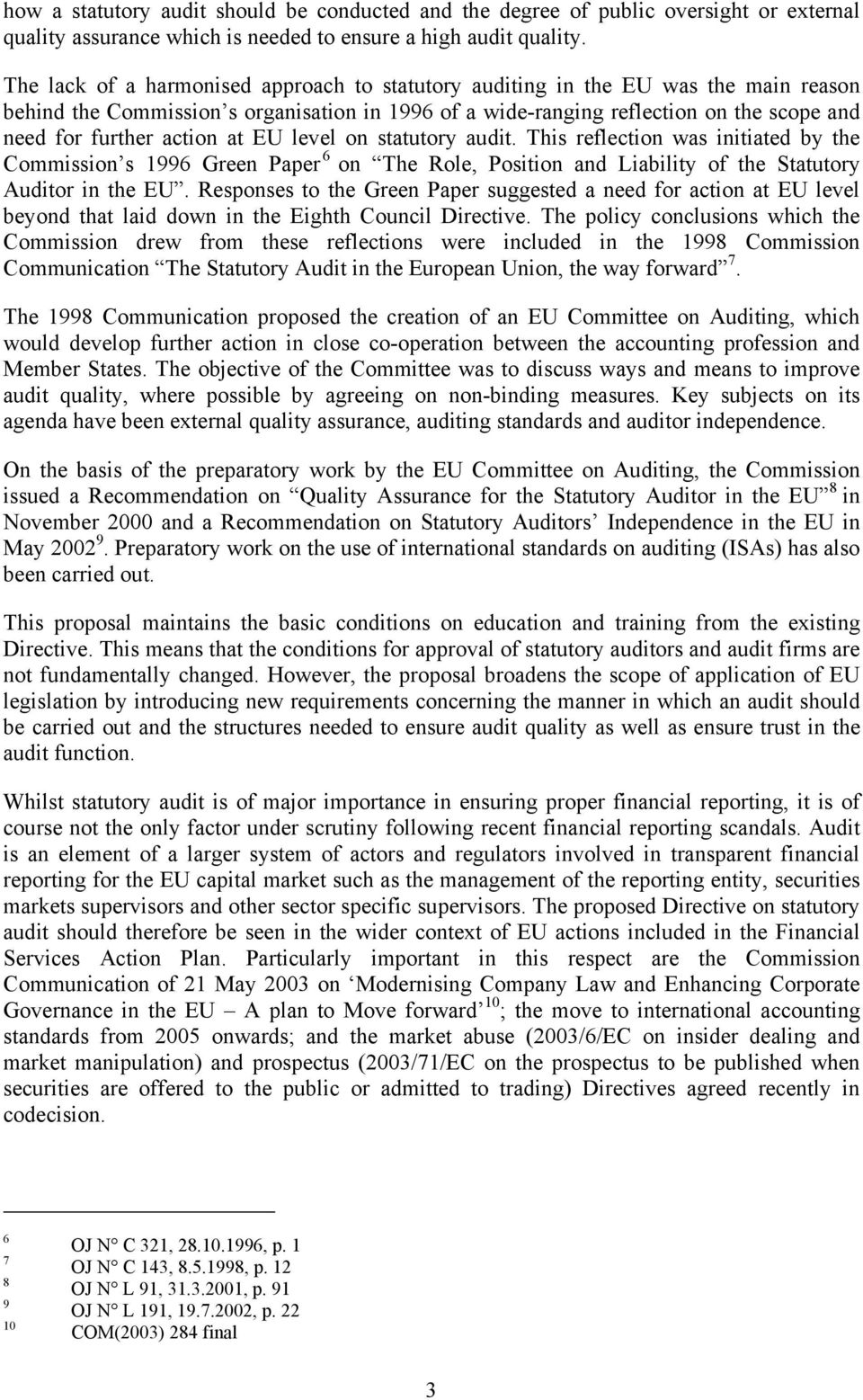 action at EU level on statutory audit. This reflection was initiated by the Commission s 1996 Green Paper 6 on The Role, Position and Liability of the Statutory Auditor in the EU.