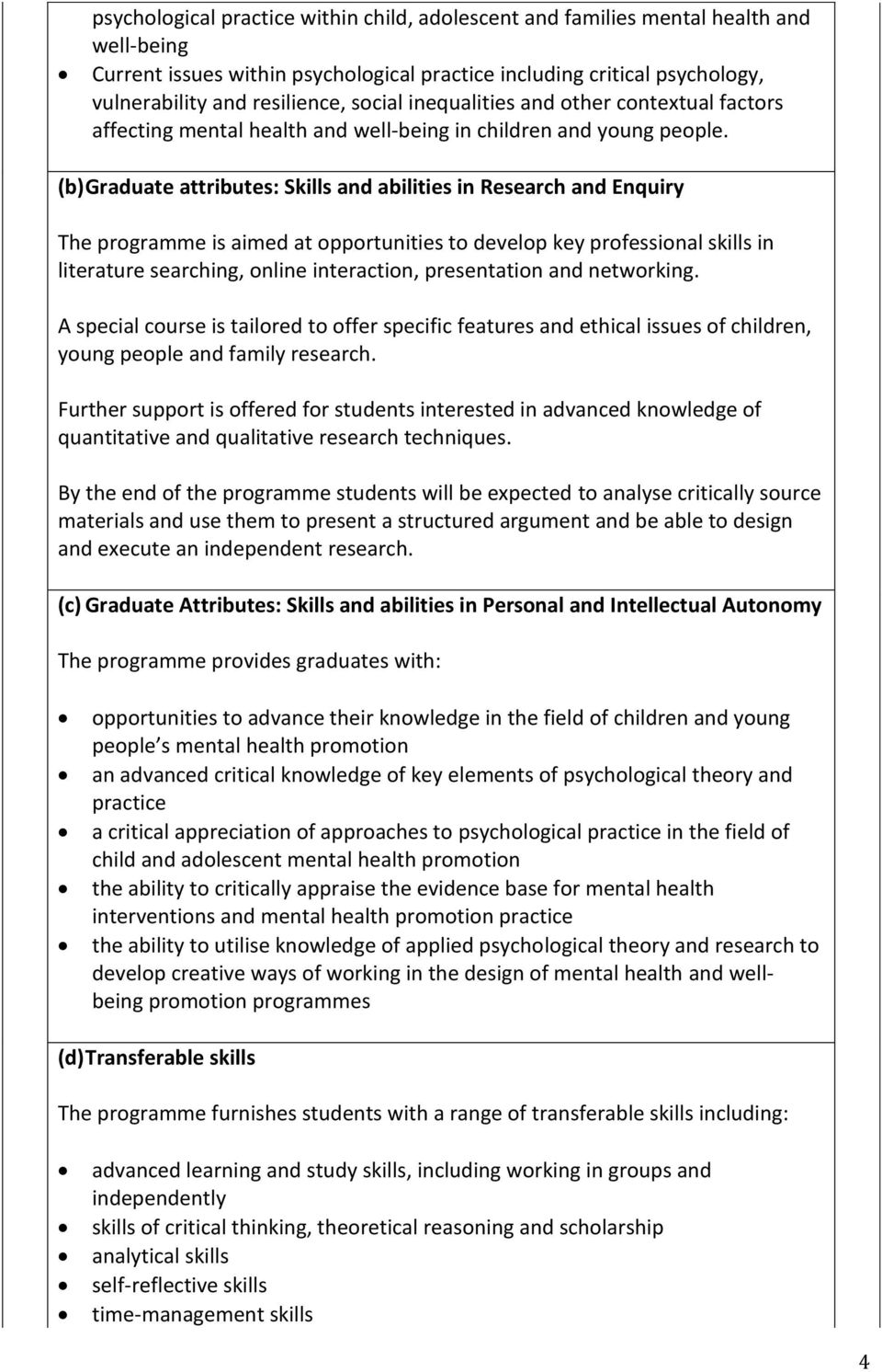 (b) Graduate attributes: Skills and abilities in Research and Enquiry The programme is aimed at opportunities to develop key professional skills in literature searching, online interaction,