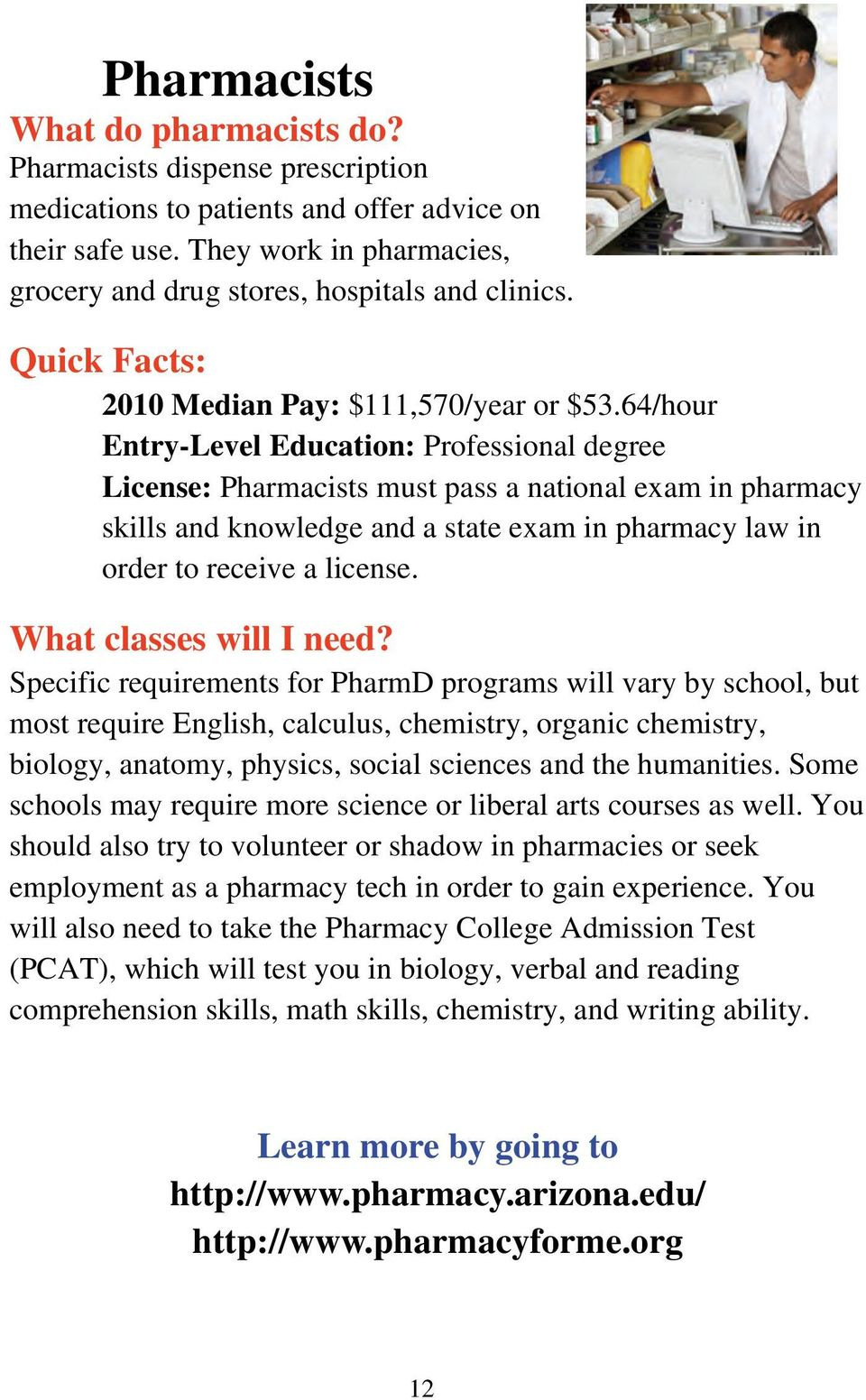 64/hour Entry-Level Education: Professional degree License: Pharmacists must pass a national exam in pharmacy skills and knowledge and a state exam in pharmacy law in order to receive a license.