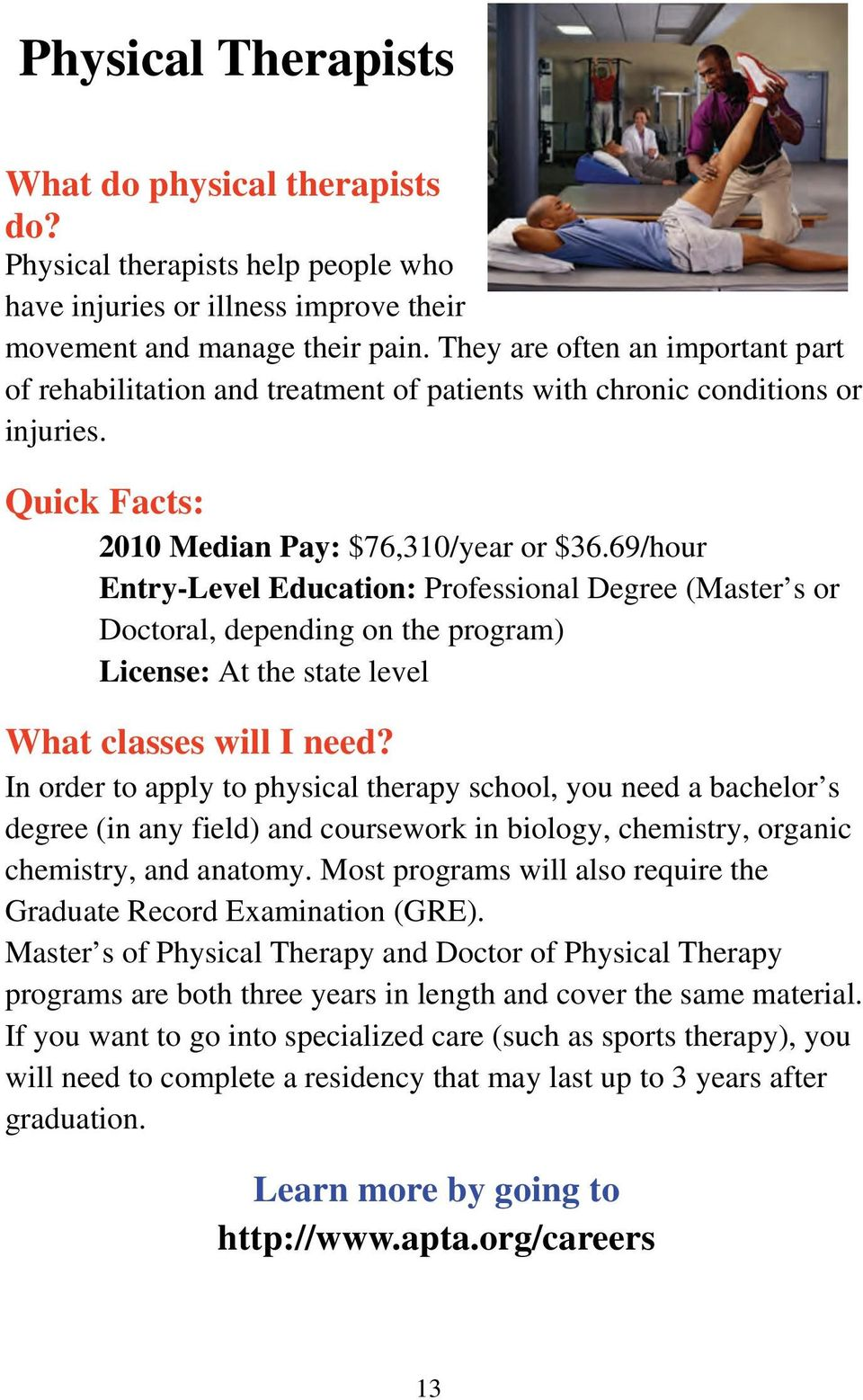 69/hour Entry-Level Education: Professional Degree (Master s or Doctoral, depending on the program) License: At the state level In order to apply to physical therapy school, you need a bachelor s