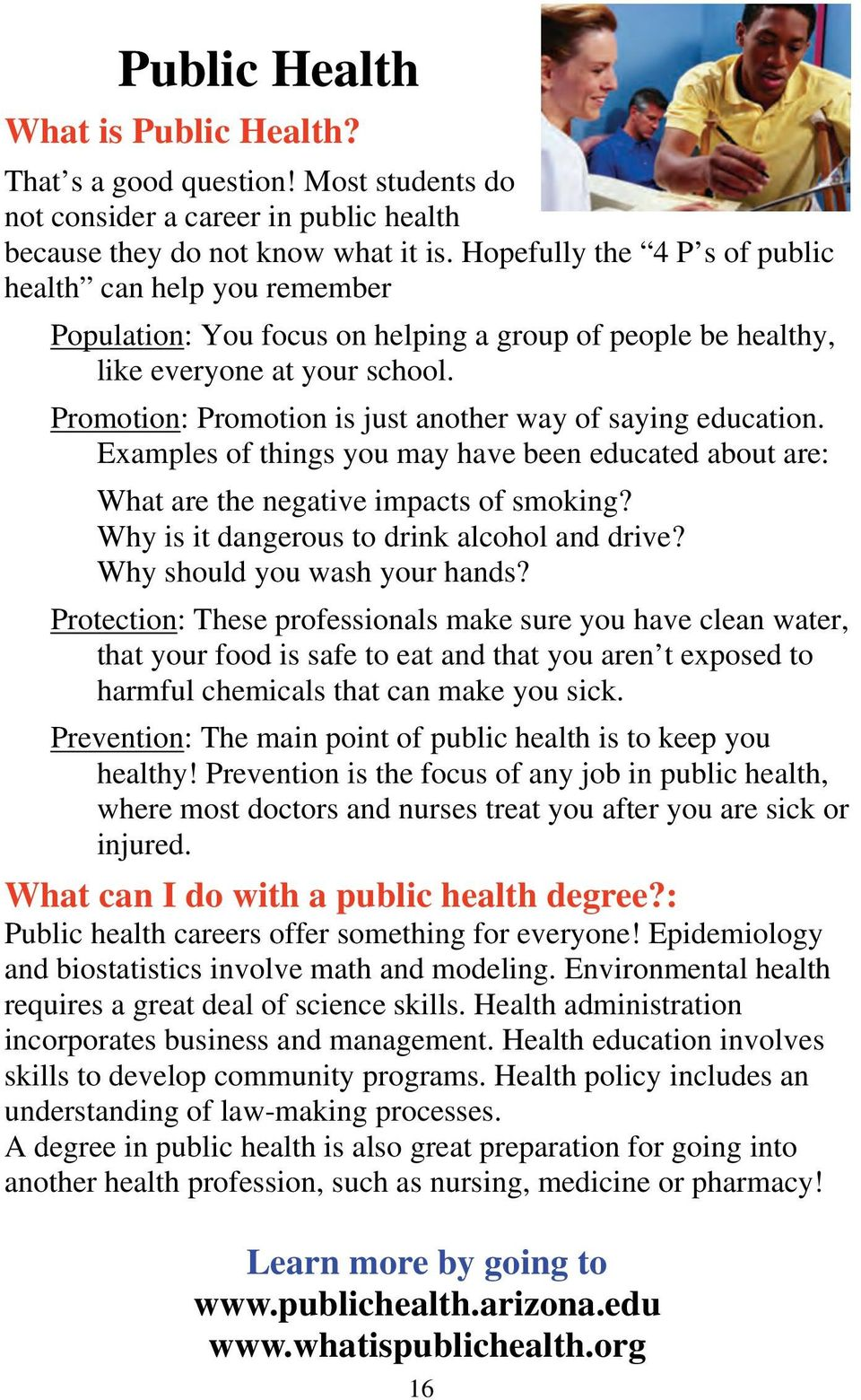 Promotion: Promotion is just another way of saying education. Examples of things you may have been educated about are: What are the negative impacts of smoking?